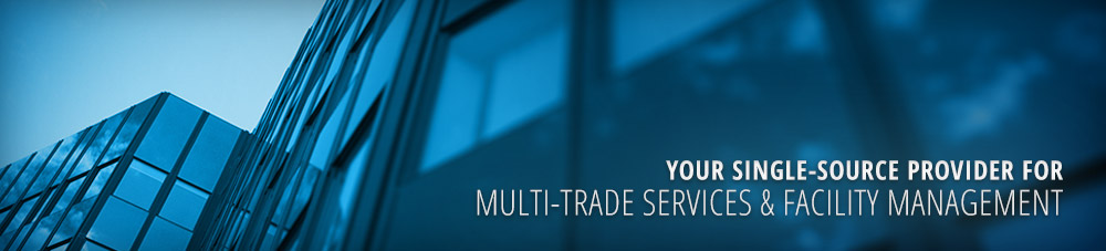 Your Single-Source Provider for Multi-Trade Services & Facility Management